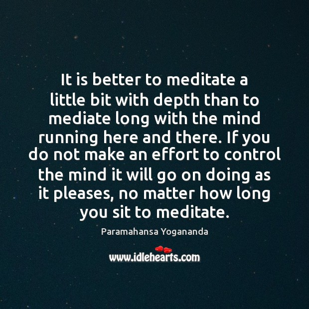 It is better to meditate a little bit with depth than to Paramahansa Yogananda Picture Quote