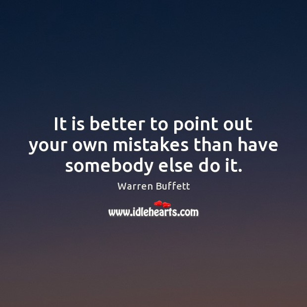 Image, It is better to point out your own mistakes than have somebody else do it.