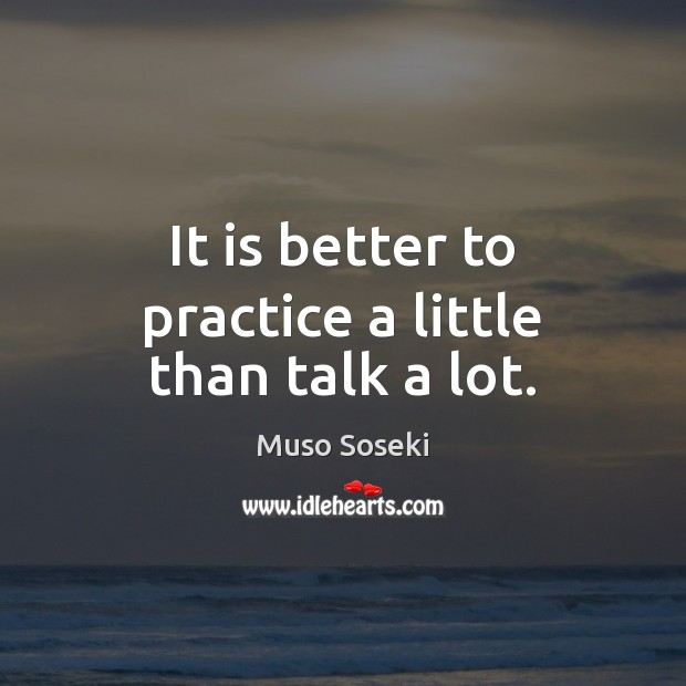 It is better to practice a little than talk a lot. Image