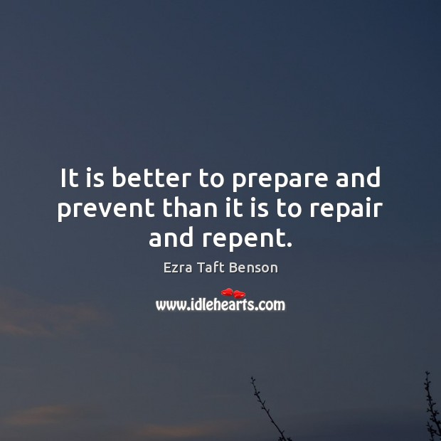 It is better to prepare and prevent than it is to repair and repent. Image