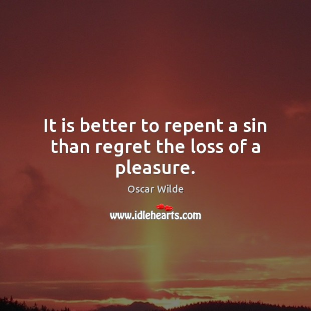 Image, It is better to repent a sin than regret the loss of a pleasure.