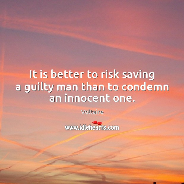 Image, It is better to risk saving a guilty man than to condemn an innocent one.