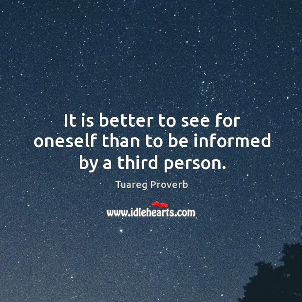 Image, It is better to see for oneself than to be informed by a third person.