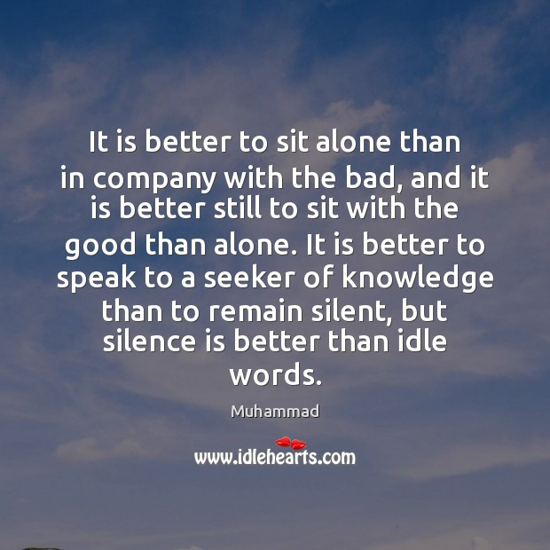 It is better to sit alone than in company with the bad, Muhammad Picture Quote