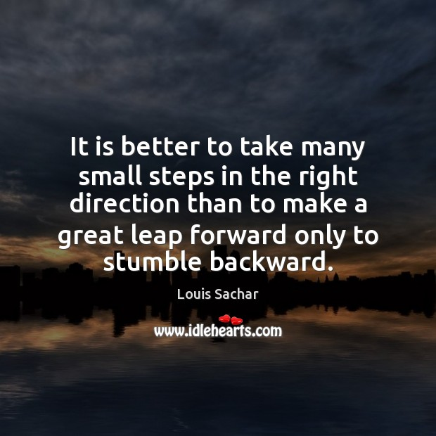 It is better to take many small steps in the right direction Louis Sachar Picture Quote