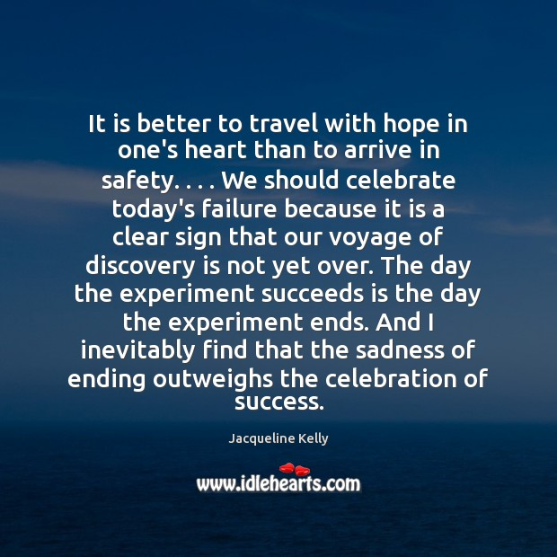 It is better to travel with hope in one's heart than to Failure Quotes Image