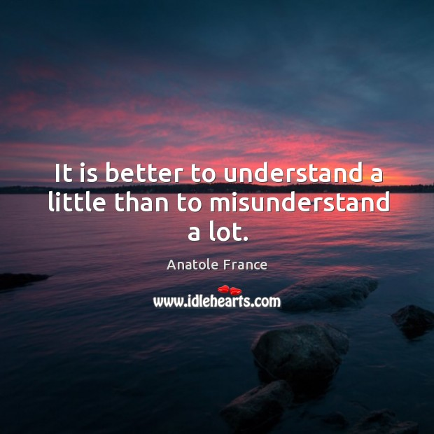 It is better to understand a little than to misunderstand a lot. Image
