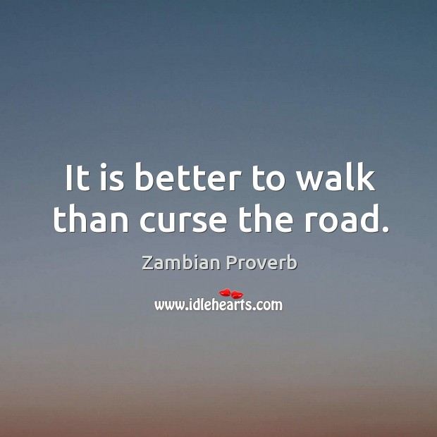 It is better to walk than curse the road. Zambian Proverbs Image