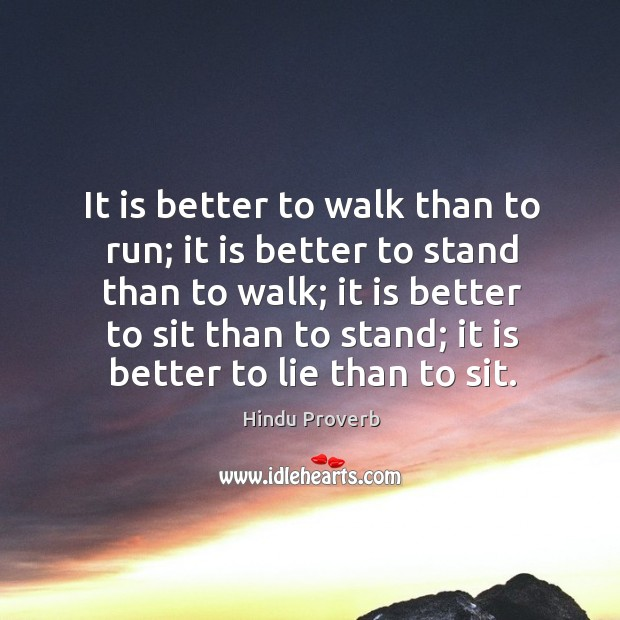 It is better to walk than to run; it is better to stand than to walk Hindu Proverbs Image