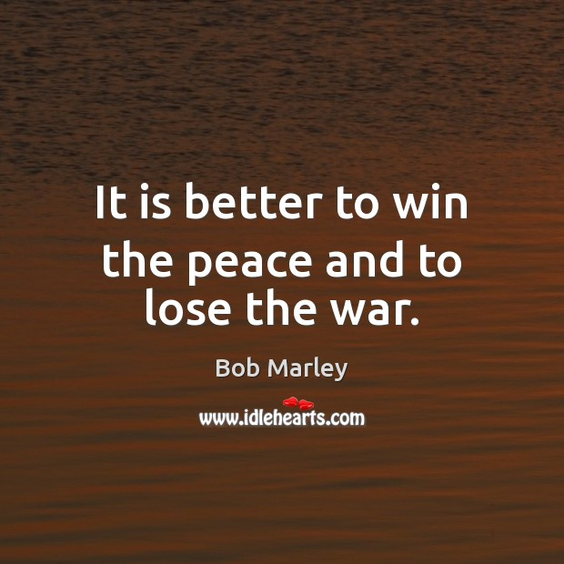 It is better to win the peace and to lose the war. Image