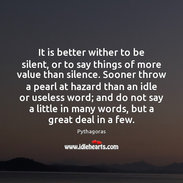Image, It is better wither to be silent, or to say things of