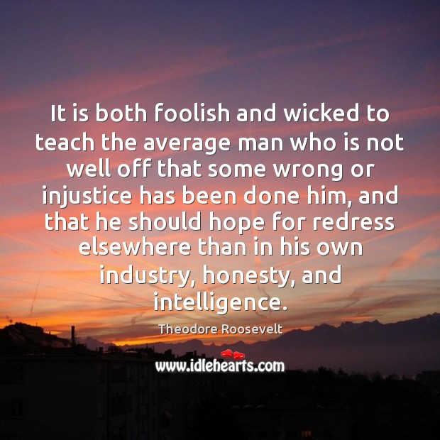 Image, It is both foolish and wicked to teach the average man who
