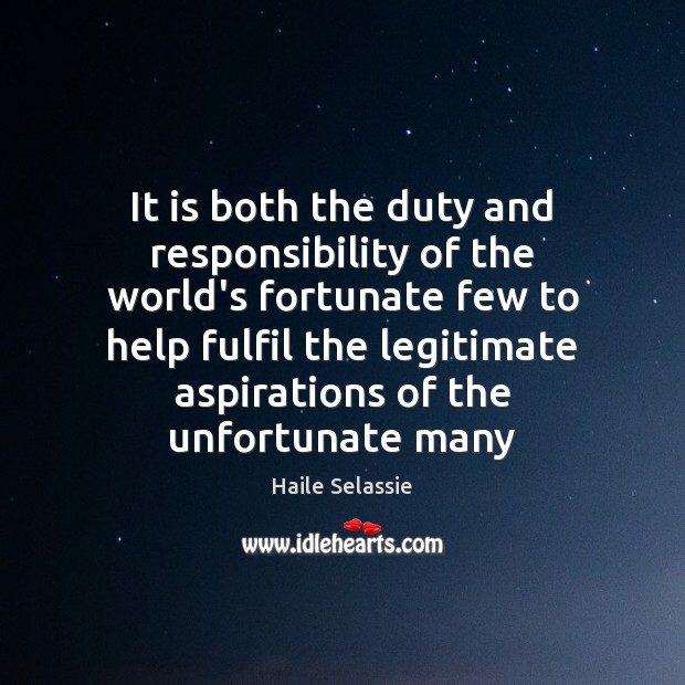 It is both the duty and responsibility of the world's fortunate few Haile Selassie Picture Quote