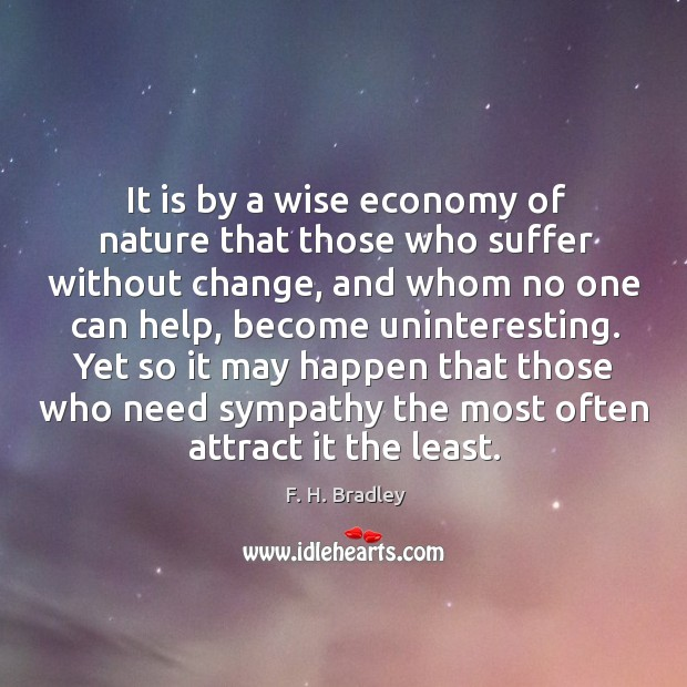 It is by a wise economy of nature that those who suffer without change, and whom Image
