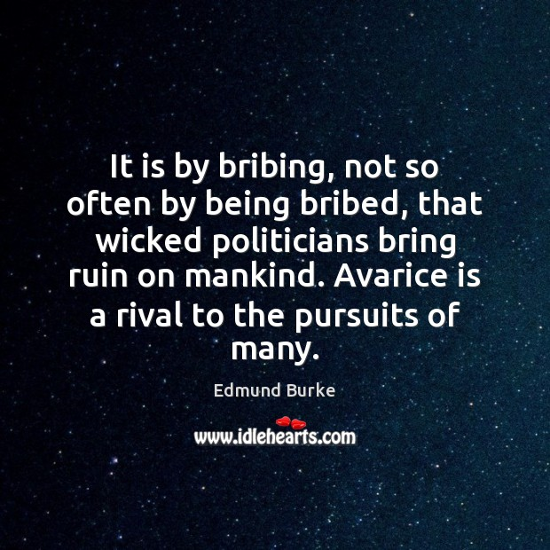 It is by bribing, not so often by being bribed, that wicked Edmund Burke Picture Quote