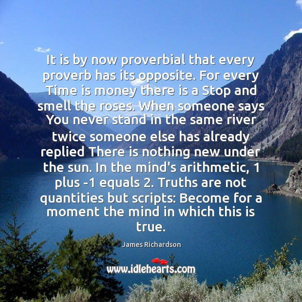 Image, It is by now proverbial that every proverb has its opposite. For