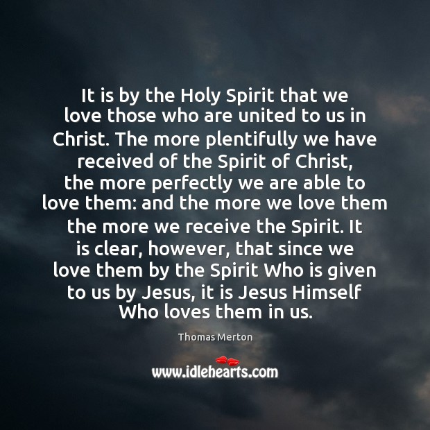 It is by the Holy Spirit that we love those who are Thomas Merton Picture Quote