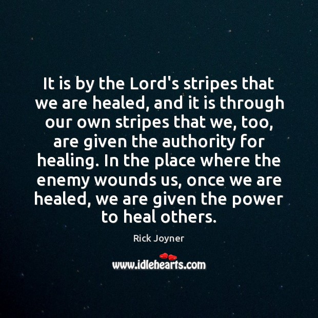 It is by the Lord's stripes that we are healed, and it Rick Joyner Picture Quote