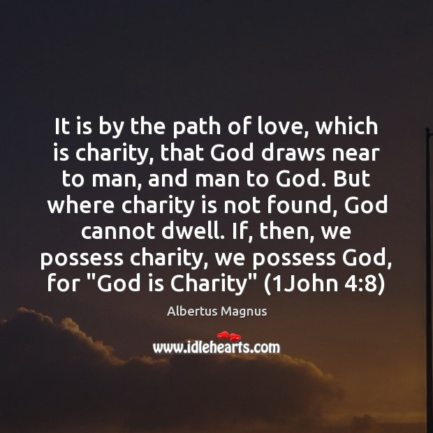 It is by the path of love, which is charity, that God Charity Quotes Image