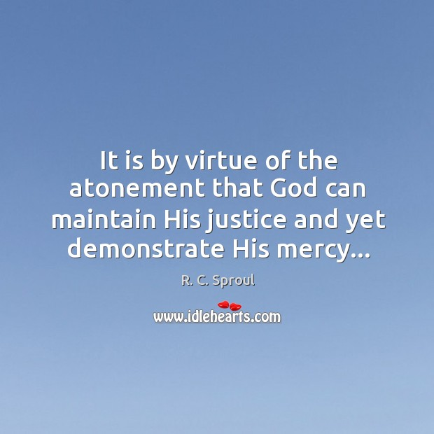 It is by virtue of the atonement that God can maintain His Image