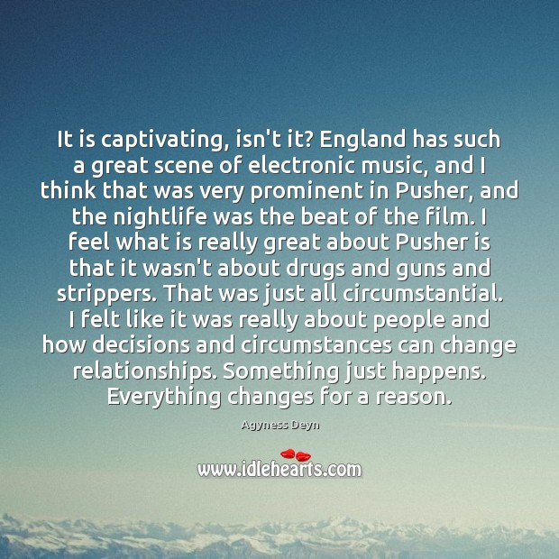 It is captivating, isn't it? England has such a great scene of Agyness Deyn Picture Quote