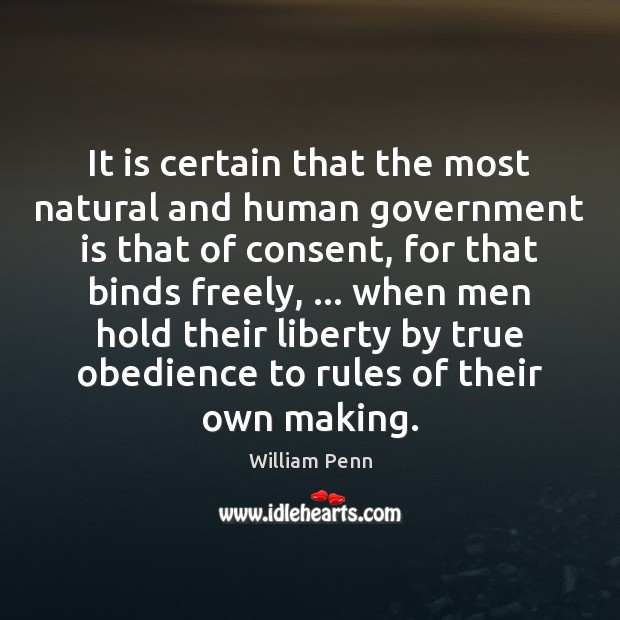 It is certain that the most natural and human government is that William Penn Picture Quote