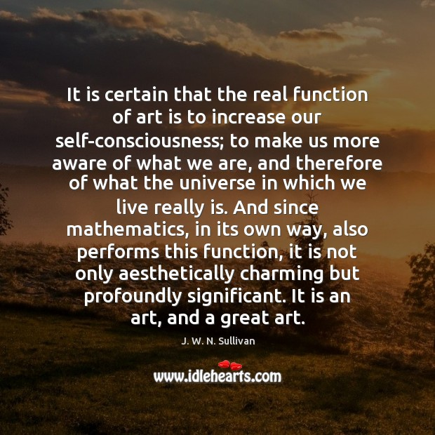 It is certain that the real function of art is to increase Image