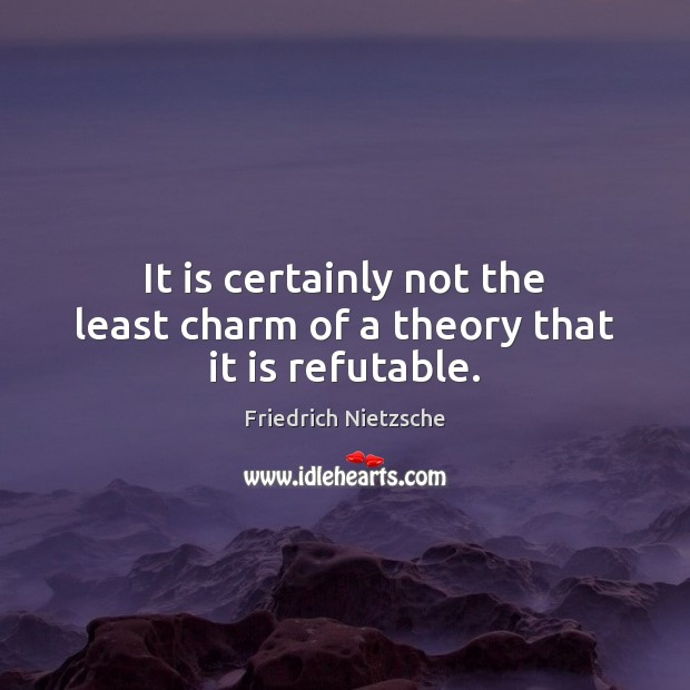 Image, It is certainly not the least charm of a theory that it is refutable.