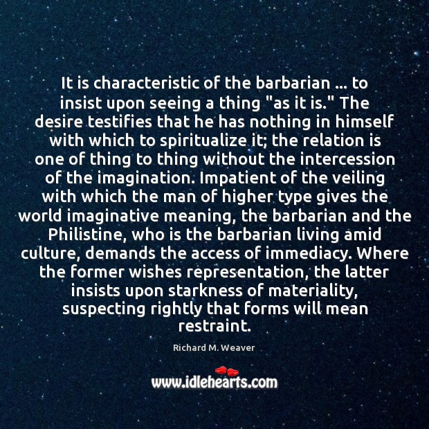 Image, It is characteristic of the barbarian … to insist upon seeing a thing ""