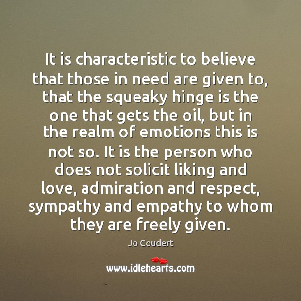 It is characteristic to believe that those in need are given to, Jo Coudert Picture Quote