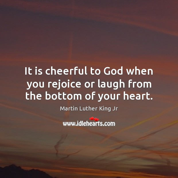 It is cheerful to God when you rejoice or laugh from the bottom of your heart. Image