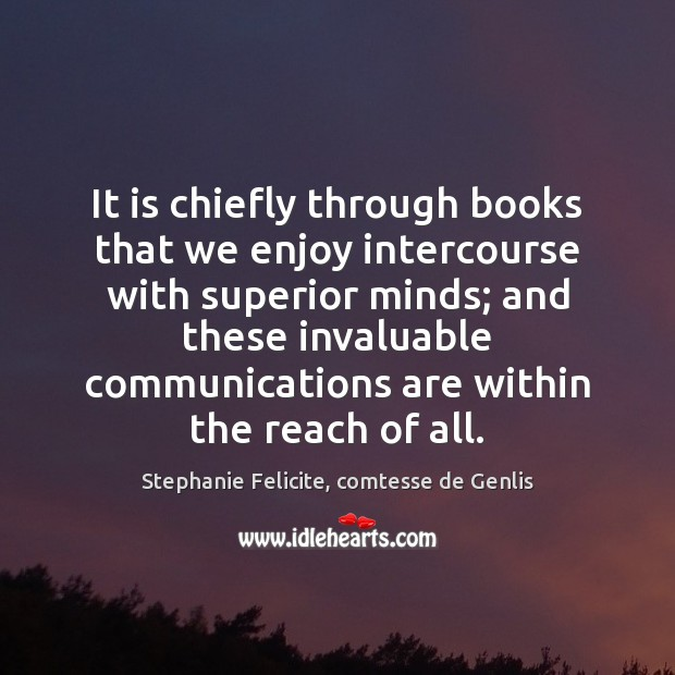 It is chiefly through books that we enjoy intercourse with superior minds; Image
