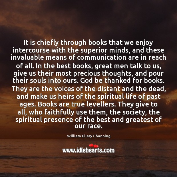 It is chiefly through books that we enjoy intercourse with the superior William Ellery Channing Picture Quote