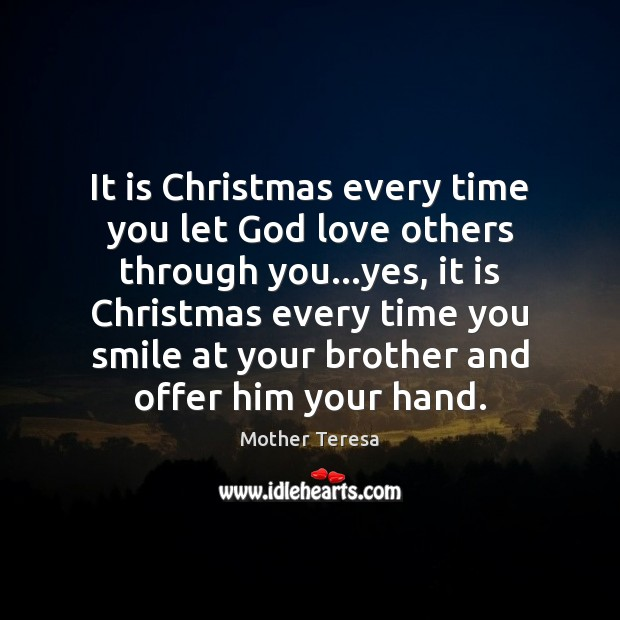 Image, It is Christmas every time you let God love others through you…