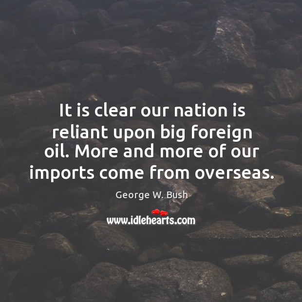 Image, It is clear our nation is reliant upon big foreign oil. More and more of our imports come from overseas.