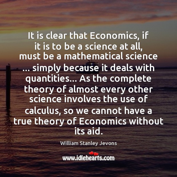 It is clear that Economics, if it is to be a science William Stanley Jevons Picture Quote