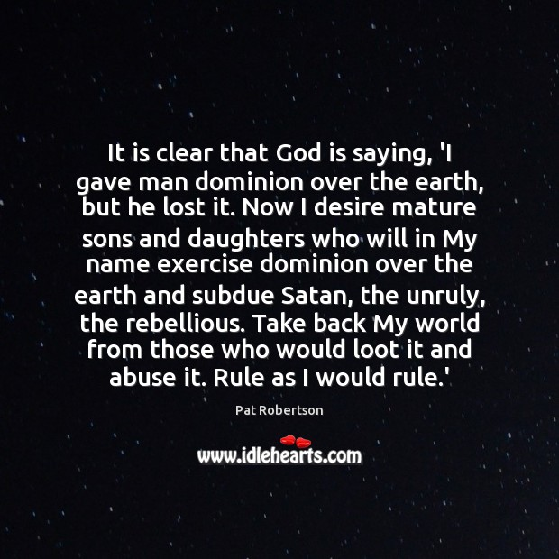 It is clear that God is saying, 'I gave man dominion over Pat Robertson Picture Quote