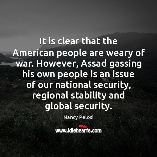 It is clear that the American people are weary of war. However, Image