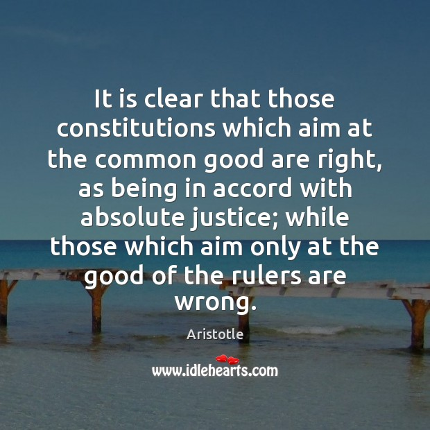 It is clear that those constitutions which aim at the common good Image