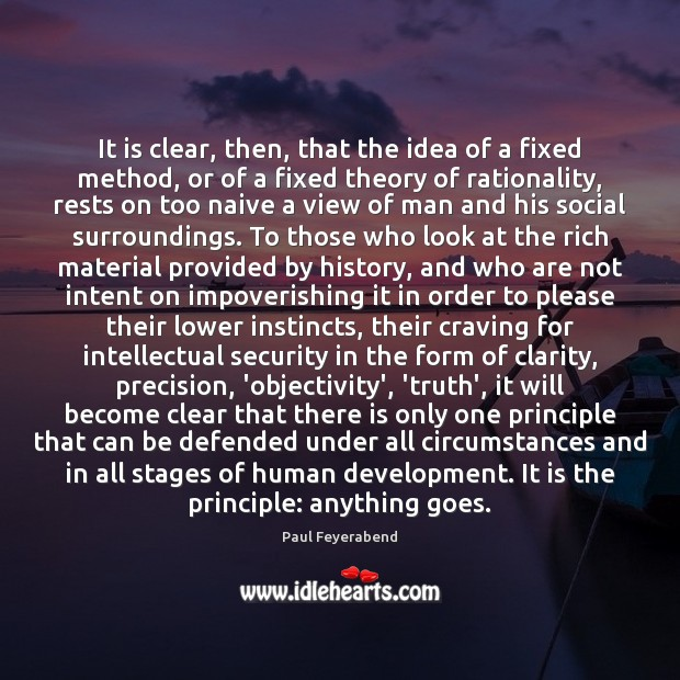 It is clear, then, that the idea of a fixed method, or Paul Feyerabend Picture Quote
