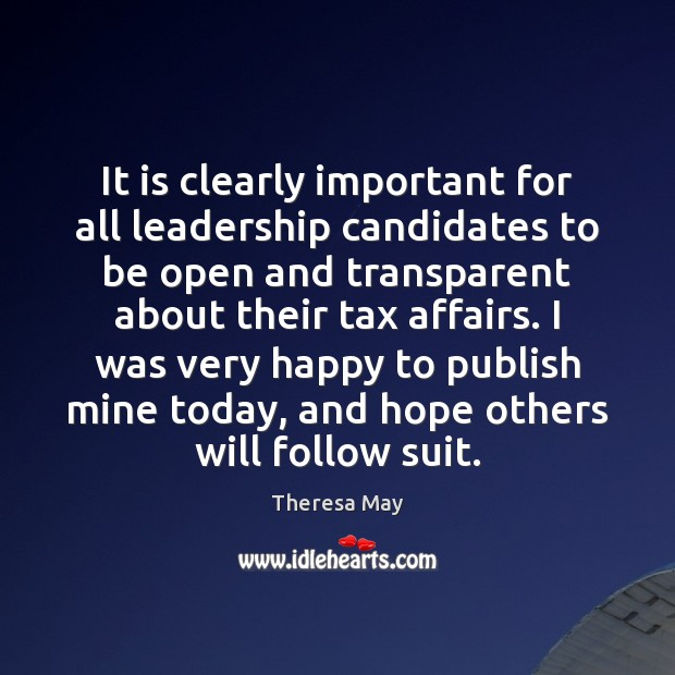 It is clearly important for all leadership candidates to be open and Theresa May Picture Quote