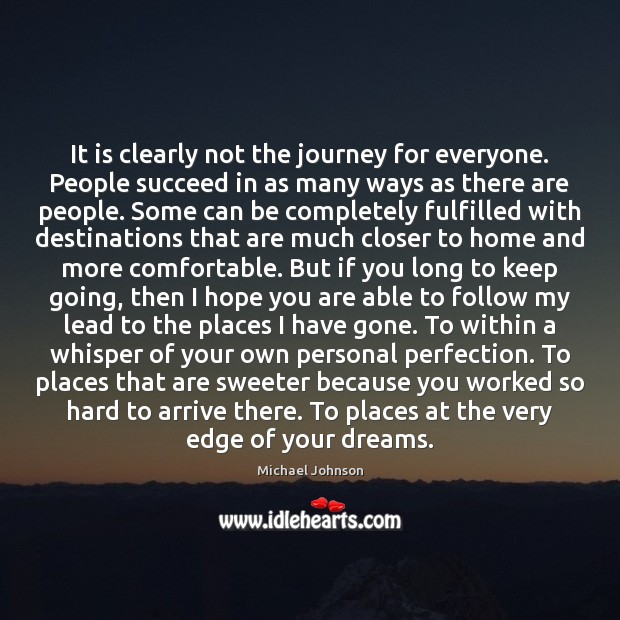 It is clearly not the journey for everyone. People succeed in as Image