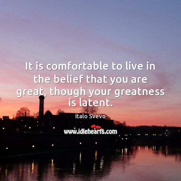 It is comfortable to live in the belief that you are great, Image