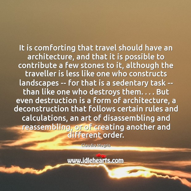 It is comforting that travel should have an architecture, and that it Image