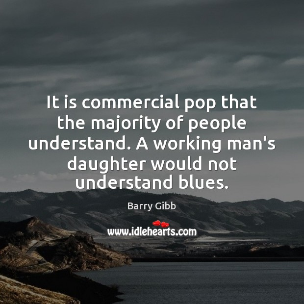 Image, It is commercial pop that the majority of people understand. A working