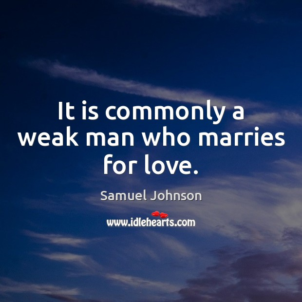 Image, It is commonly a weak man who marries for love.