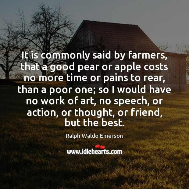 It is commonly said by farmers, that a good pear or apple Image