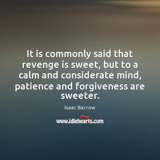 It is commonly said that revenge is sweet, but to a calm Revenge Quotes Image