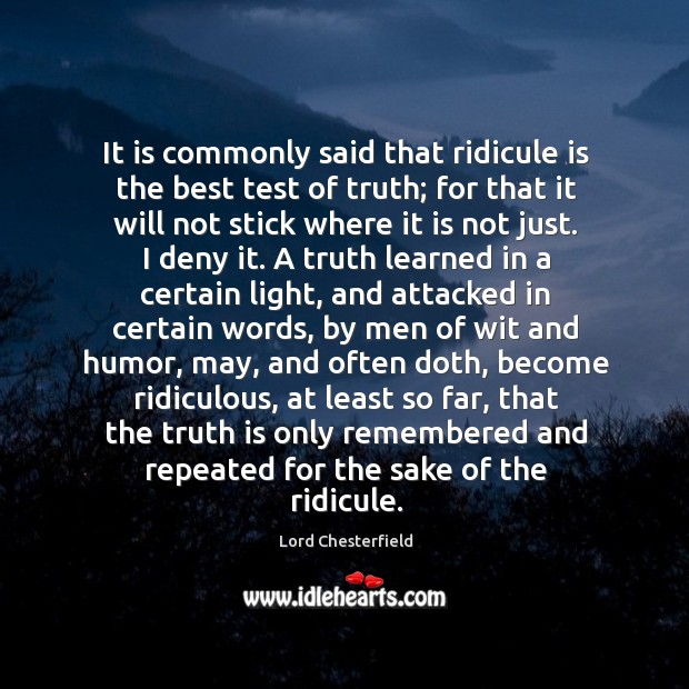 Image, It is commonly said that ridicule is the best test of truth;