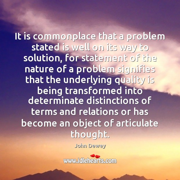 It is commonplace that a problem stated is well on its way John Dewey Picture Quote